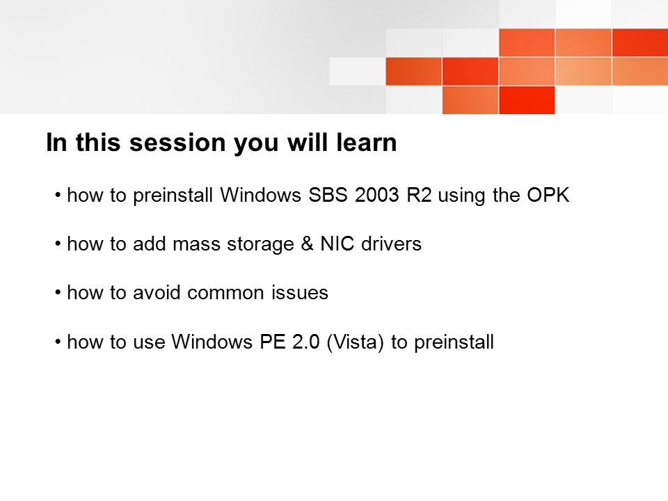 In this session you will learn how to preinstall Windows SBS 2003 R2 using the OPK how to add mass storage & NIC drivers how to avoid common issues ho