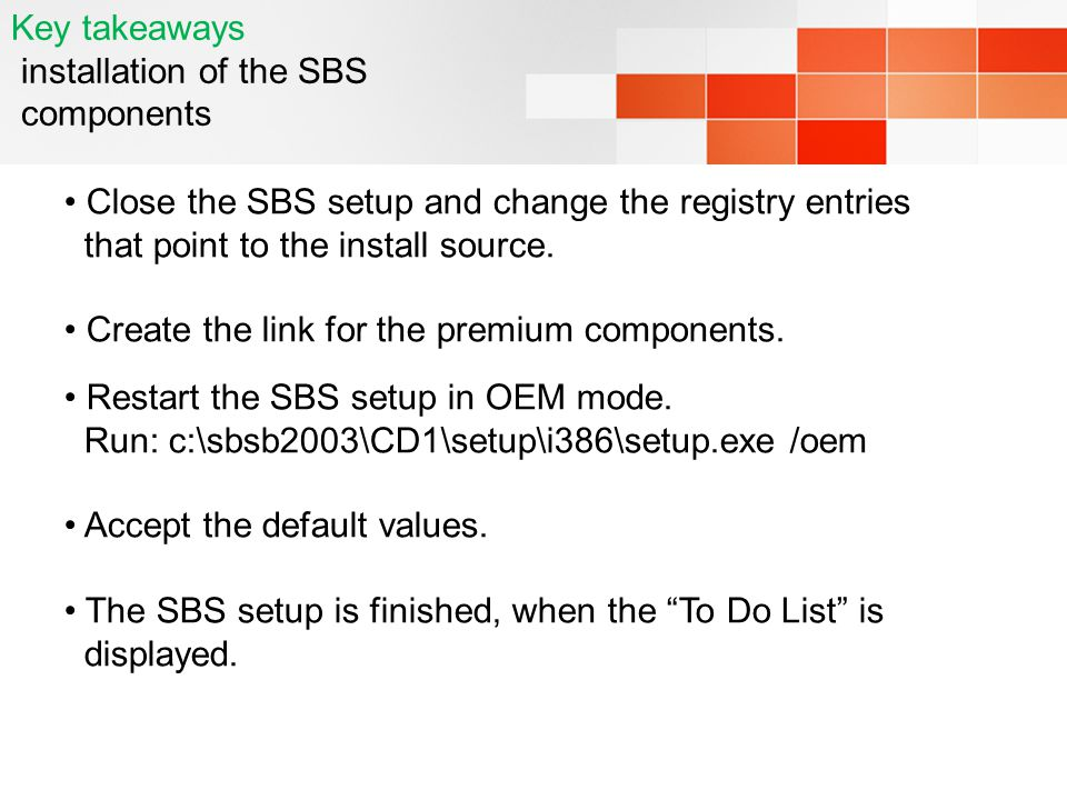 Key takeaways installation of the SBS components Close the SBS setup and change the registry entries that point to the install source. Create the link