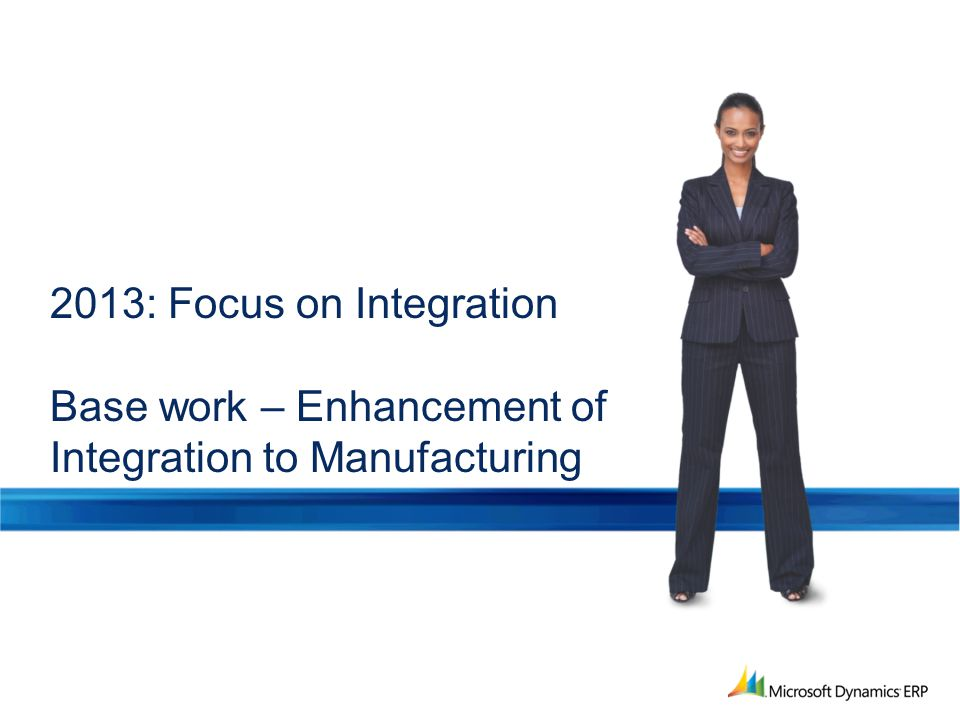 2013: Focus on Integration Base work – Enhancement of Integration to Manufacturing