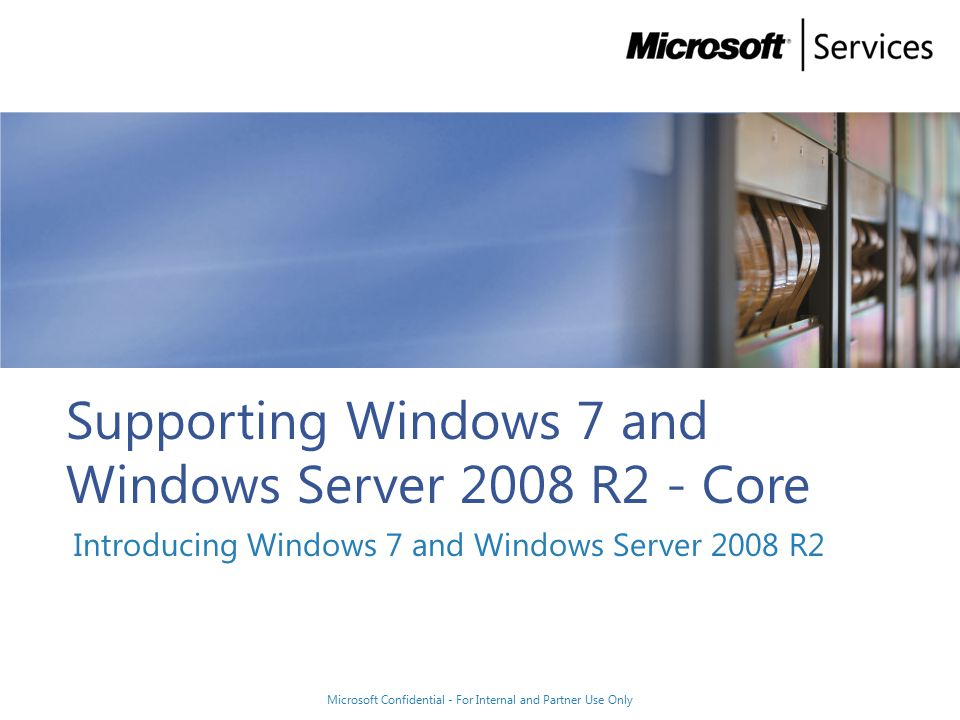 Module Overview Before starting this module you should: Be familiar with Windows Server ® 2008 and Windows Vista ® After completing this module you will be able to: Describe the new functionality contained in Windows ® 7 and Windows Server 2008 R2 Microsoft Confidential - For Internal and Partner Use Only 1 Pg.