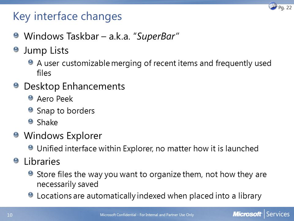 """Key interface changes Windows Taskbar – a.k.a. """"SuperBar"""" Jump Lists A user customizable merging of recent items and frequently used files Desktop Enh"""
