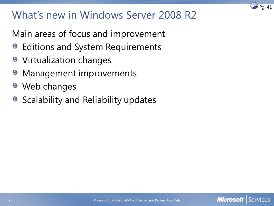 What's new in Windows Server 2008 R2 Main areas of focus and improvement Editions and System Requirements Virtualization changes Management improvemen