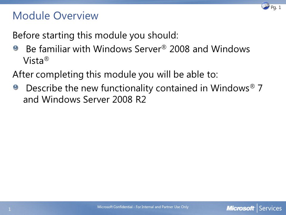 Module Overview Before starting this module you should: Be familiar with Windows Server ® 2008 and Windows Vista ® After completing this module you wi