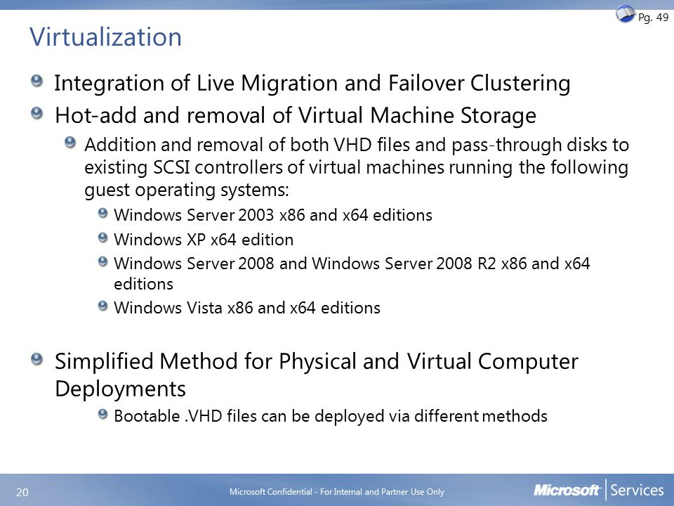 Virtualization Integration of Live Migration and Failover Clustering Hot-add and removal of Virtual Machine Storage Addition and removal of both VHD f