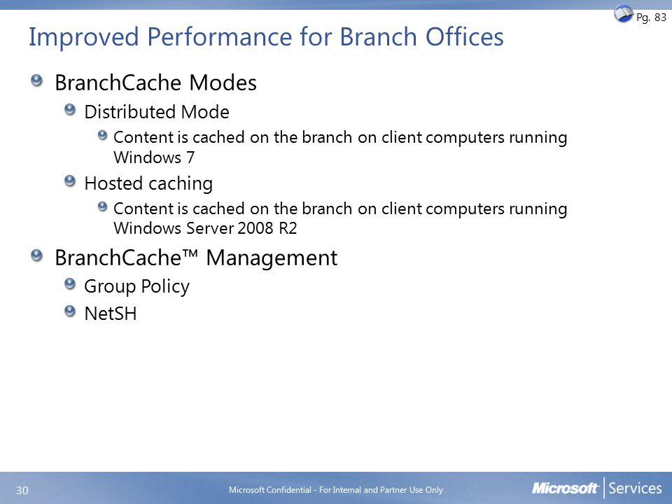 Improved Performance for Branch Offices BranchCache Modes Distributed Mode Content is cached on the branch on client computers running Windows 7 Hoste