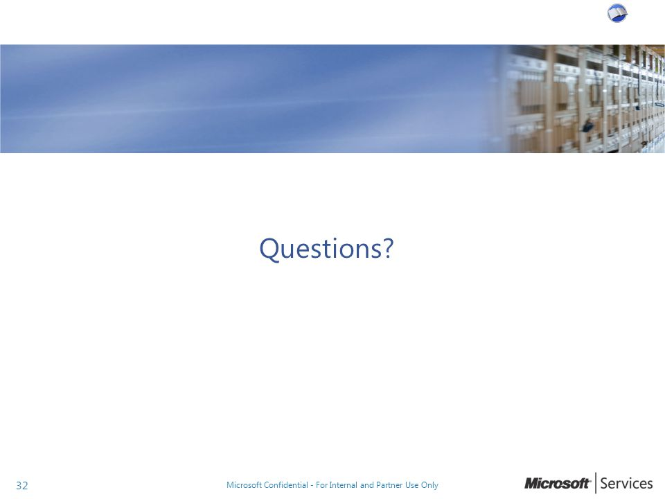 Questions? Microsoft Confidential - For Internal and Partner Use Only 32