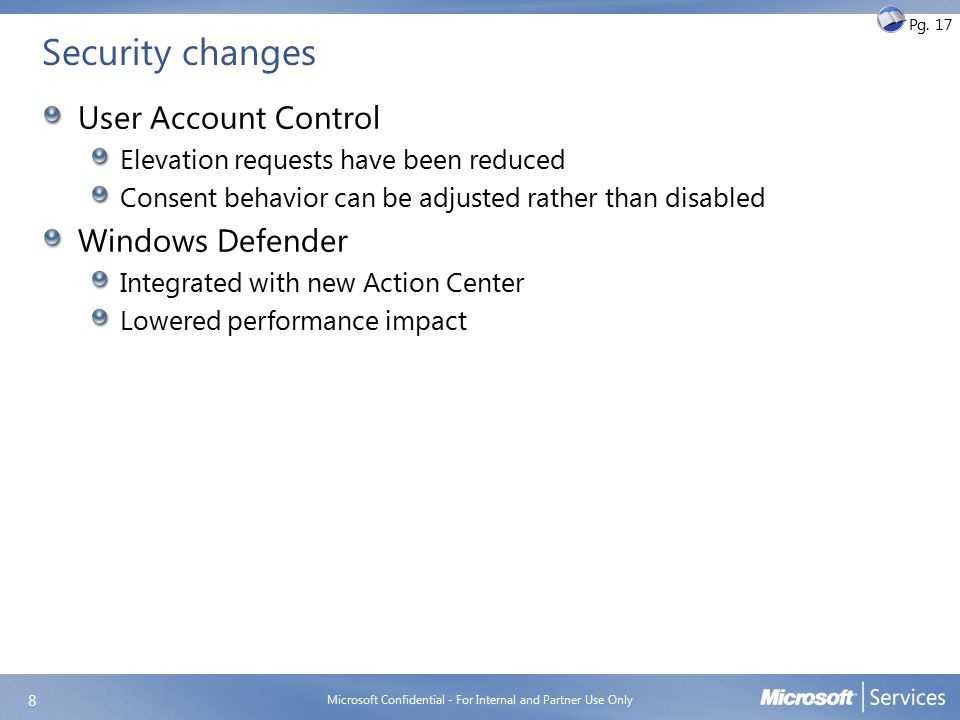 Security changes User Account Control Elevation requests have been reduced Consent behavior can be adjusted rather than disabled Windows Defender Inte