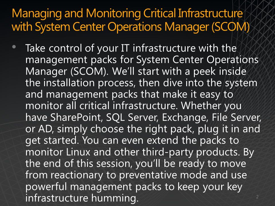 Take control of your IT infrastructure with the management packs for System Center Operations Manager (SCOM). We'll start with a peek inside the insta