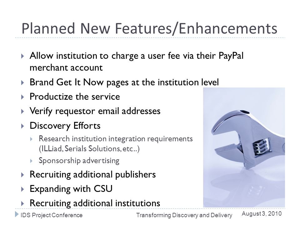 Planned New Features/Enhancements  Allow institution to charge a user fee via their PayPal merchant account  Brand Get It Now pages at the instituti