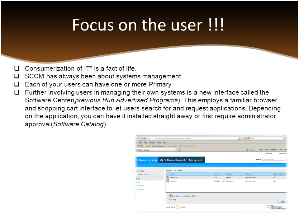 """Focus on the user !!!  Consumerization of IT"""" is a fact of life.  SCCM has always been about systems management.  Each of your users can have one o"""