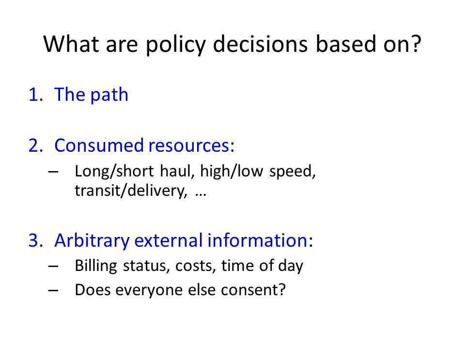 What are policy decisions based on.