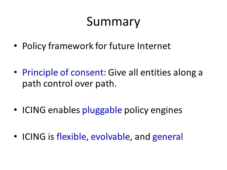 Summary Policy framework for future Internet Principle of consent: Give all entities along a path control over path.