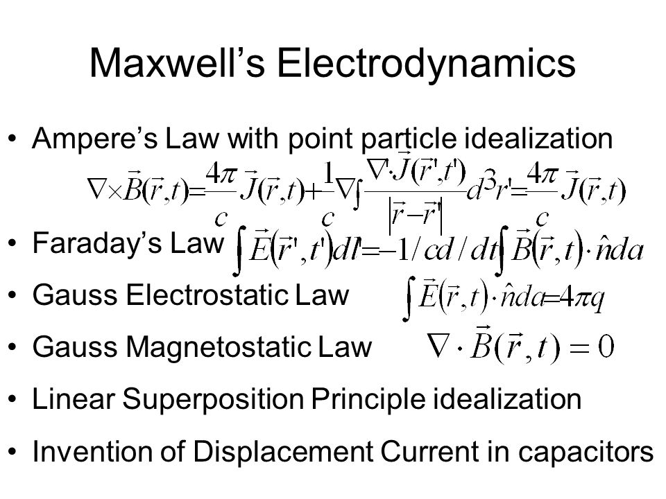 Maxwell's Electrodynamics Ampere's Law with point particle idealization Faraday's Law Gauss Electrostatic Law Gauss Magnetostatic Law Linear Superposi