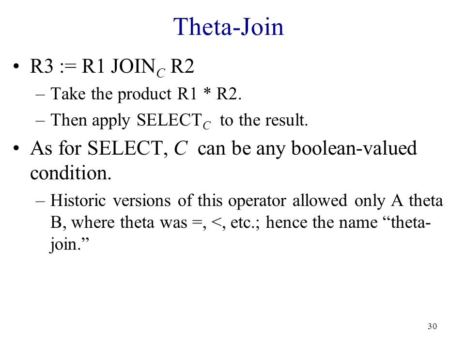 30 Theta-Join R3 := R1 JOIN C R2 –Take the product R1 * R2.