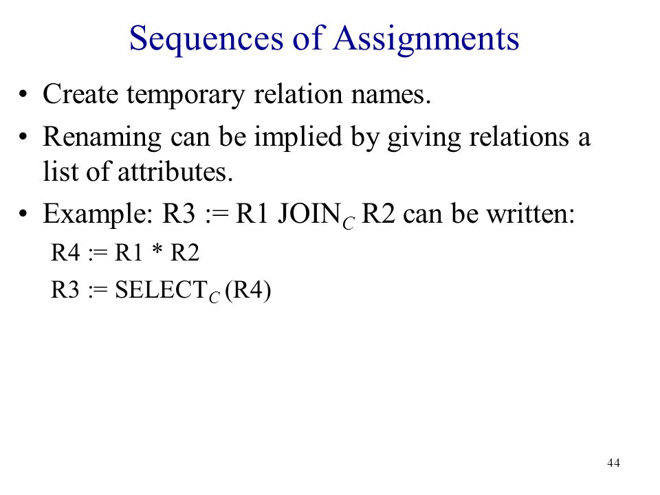44 Sequences of Assignments Create temporary relation names.