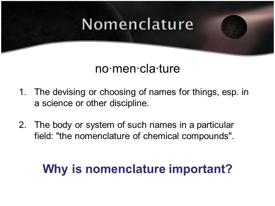 no·men·cla·ture 1.The devising or choosing of names for things, esp.