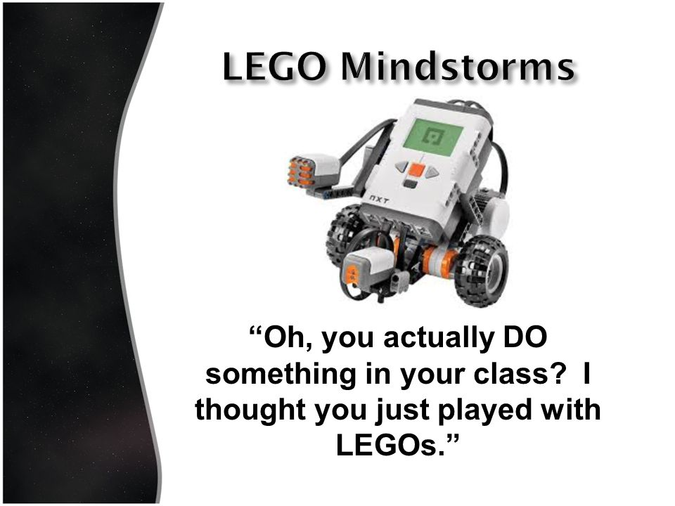 Oh, you actually DO something in your class I thought you just played with LEGOs.