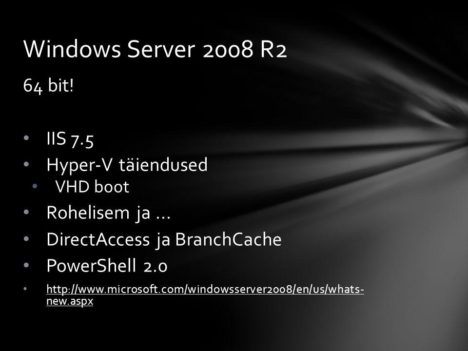 64 bit. IIS 7.5 Hyper-V täiendused VHD boot Rohelisem ja...