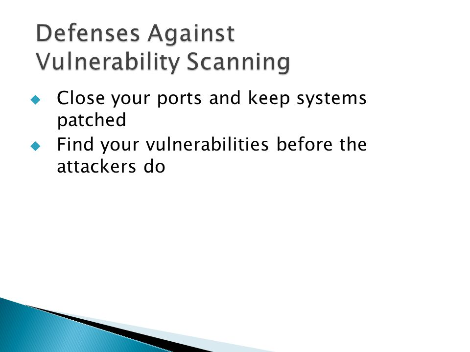  Close your ports and keep systems patched  Find your vulnerabilities before the attackers do
