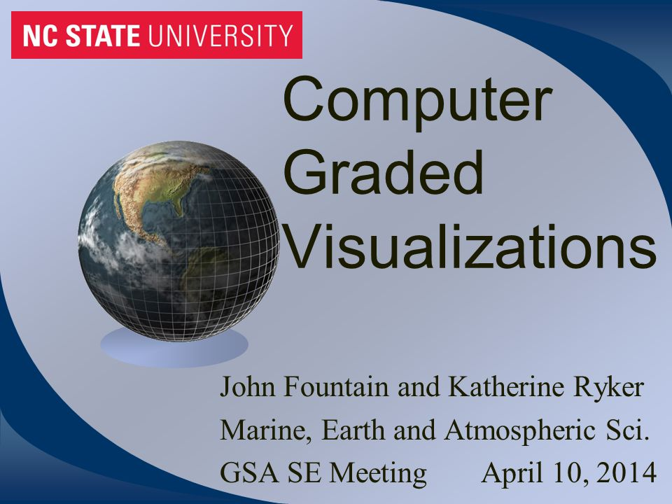 Computer Graded Visualizations John Fountain and Katherine Ryker Marine, Earth and Atmospheric Sci.