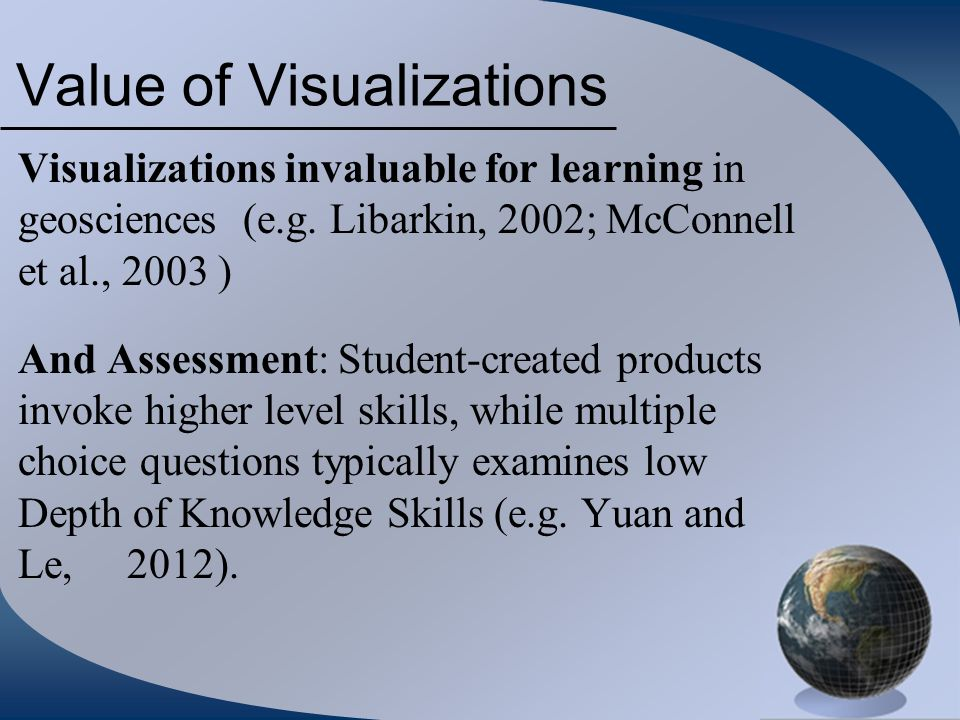 Value of Visualizations Visualizations invaluable for learning in geosciences (e.g.