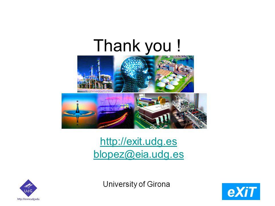 Thank you ! University of Girona http://exit.udg.es blopez@eia.udg.es