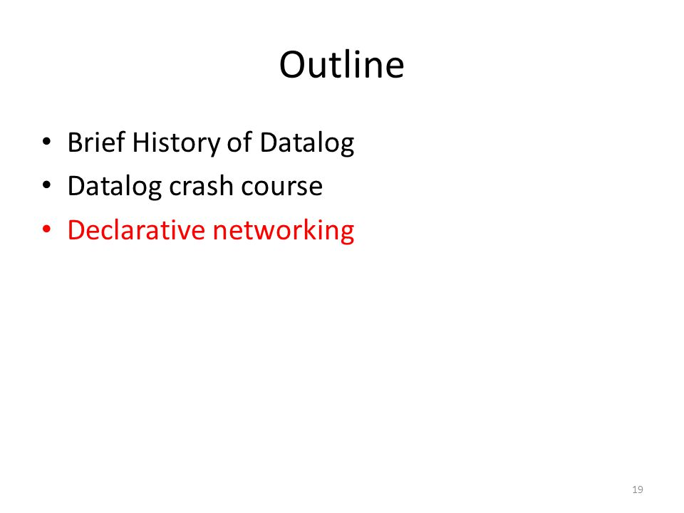Outline Brief History of Datalog Datalog crash course Declarative networking 19