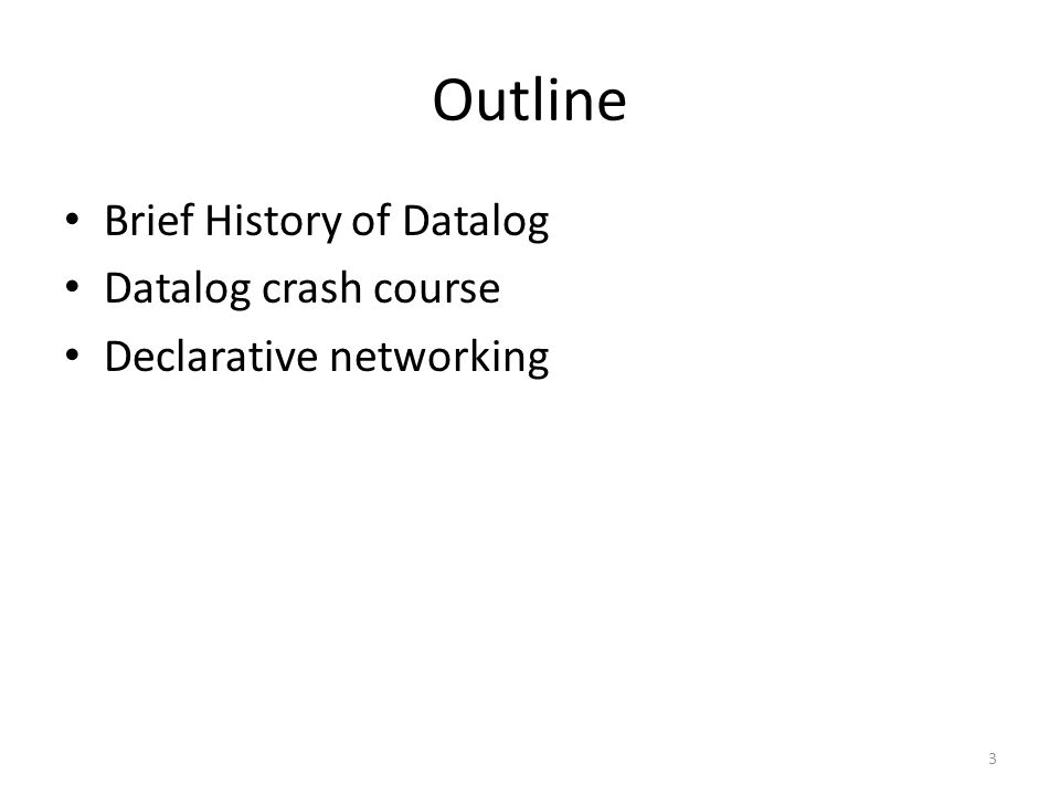 Outline Brief History of Datalog Datalog crash course Declarative networking 3