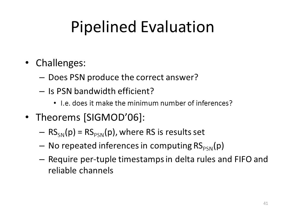 Pipelined Evaluation Challenges: – Does PSN produce the correct answer.