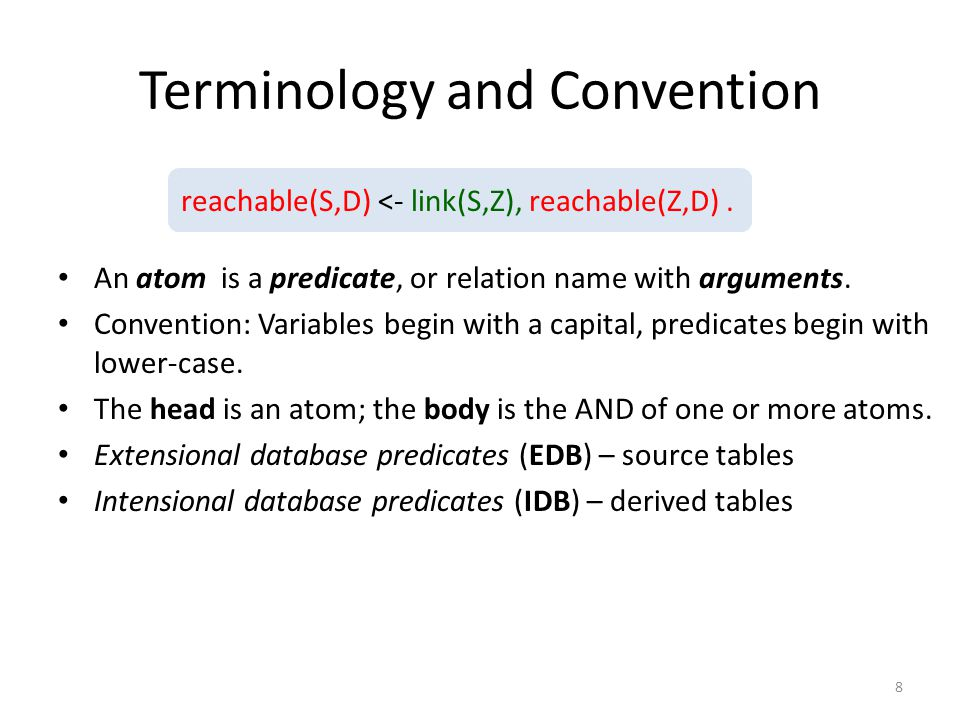 Terminology and Convention An atom is a predicate, or relation name with arguments.