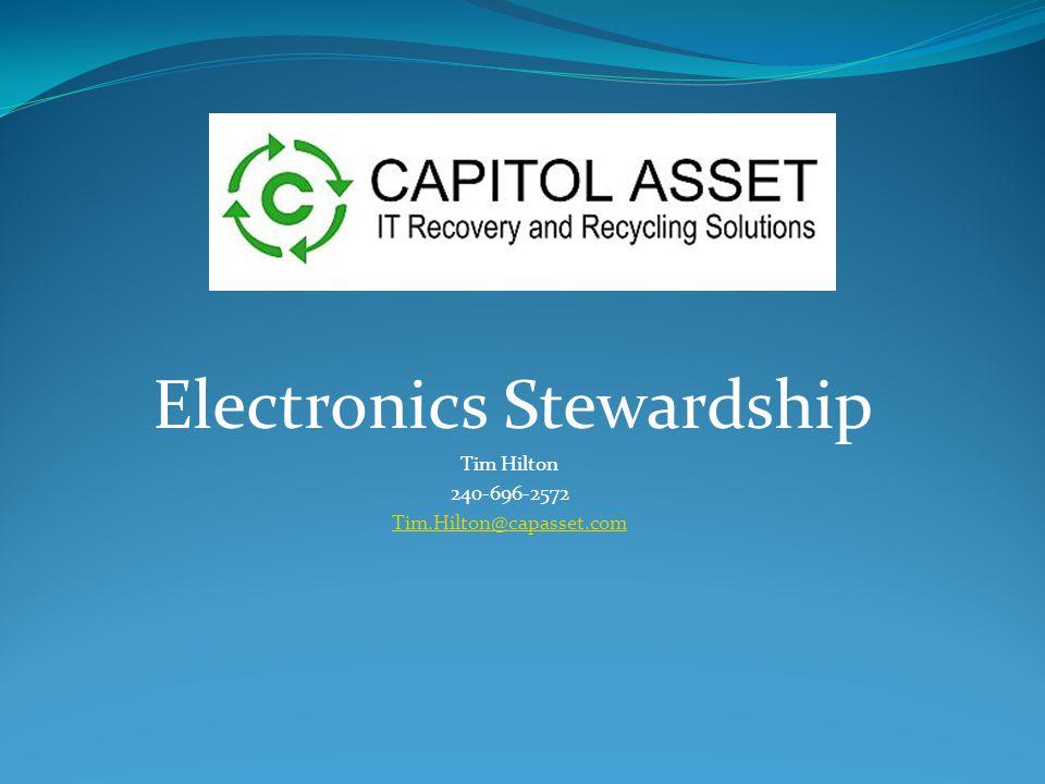 Electronics Stewardship Tim Hilton 240-696-2572 Tim.Hilton@capasset.com