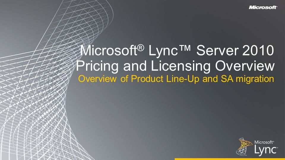 Microsoft ® Lync™ Server 2010 Pricing and Licensing Overview Overview of Product Line-Up and SA migration