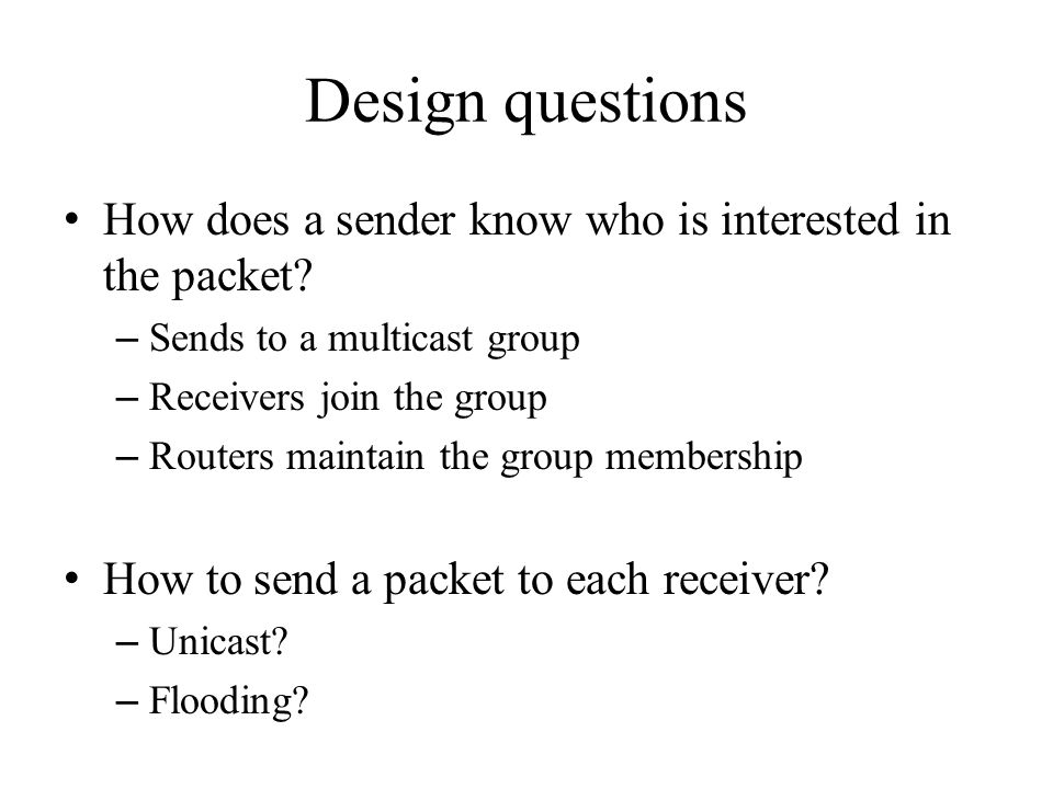 Design questions How does a sender know who is interested in the packet.
