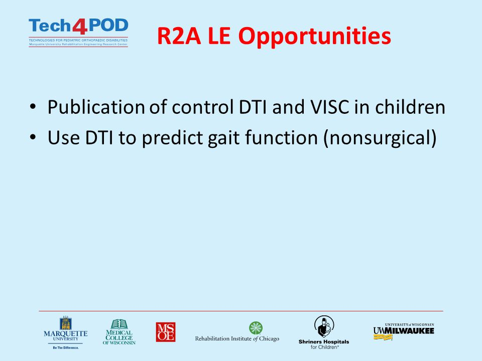 R2A LE Opportunities Publication of control DTI and VISC in children Use DTI to predict gait function (nonsurgical)