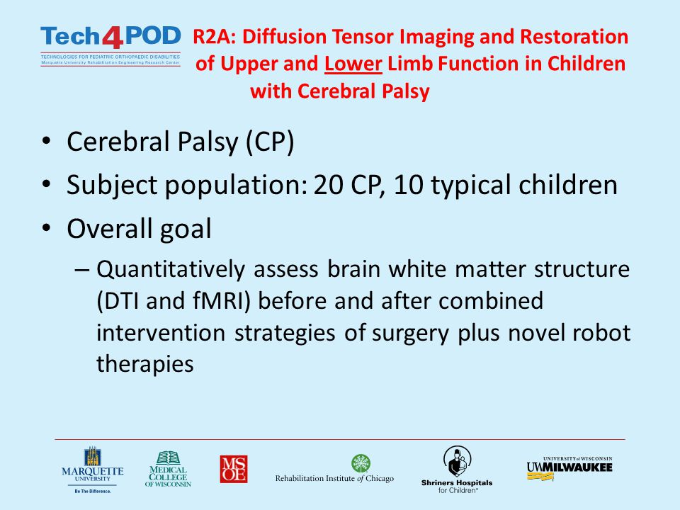 R2A: Diffusion Tensor Imaging and Restoration of Upper and Lower Limb Function in Children with Cerebral Palsy Cerebral Palsy (CP) Subject population: