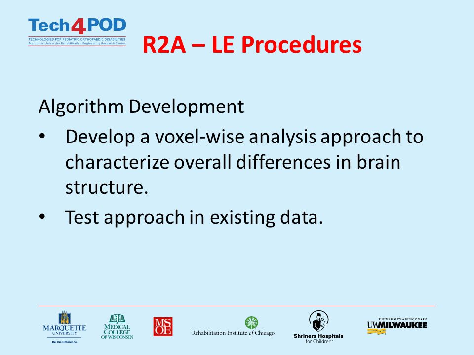 R2A – LE Procedures Algorithm Development Develop a voxel-wise analysis approach to characterize overall differences in brain structure. Test approach
