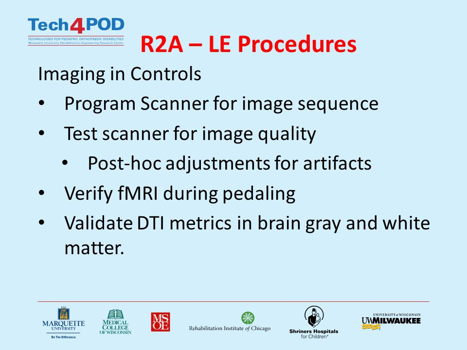 R2A – LE Procedures Imaging in Controls Program Scanner for image sequence Test scanner for image quality Post-hoc adjustments for artifacts Verify fM