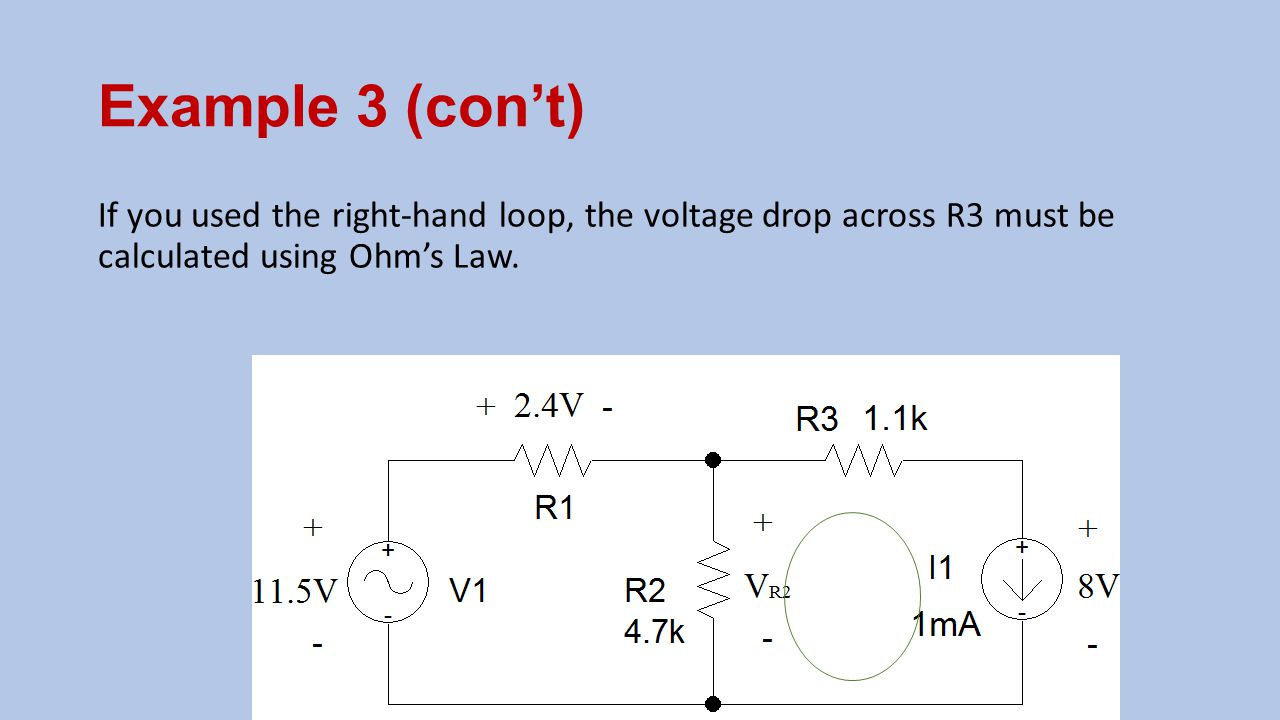If you used the right-hand loop, the voltage drop across R3 must be calculated using Ohm's Law.