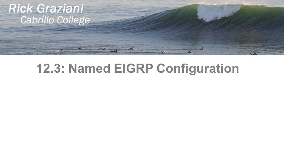 12.3: Named EIGRP Configuration