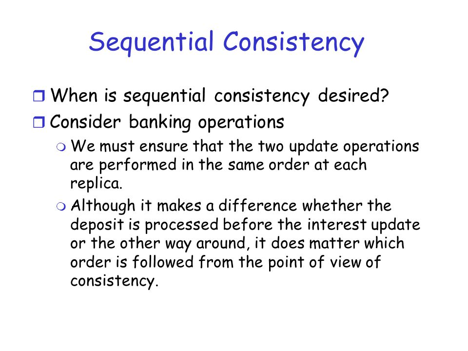 Sequential Consistency r When is sequential consistency desired.