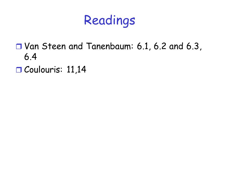 Readings r Van Steen and Tanenbaum: 6.1, 6.2 and 6.3, 6.4 r Coulouris: 11,14