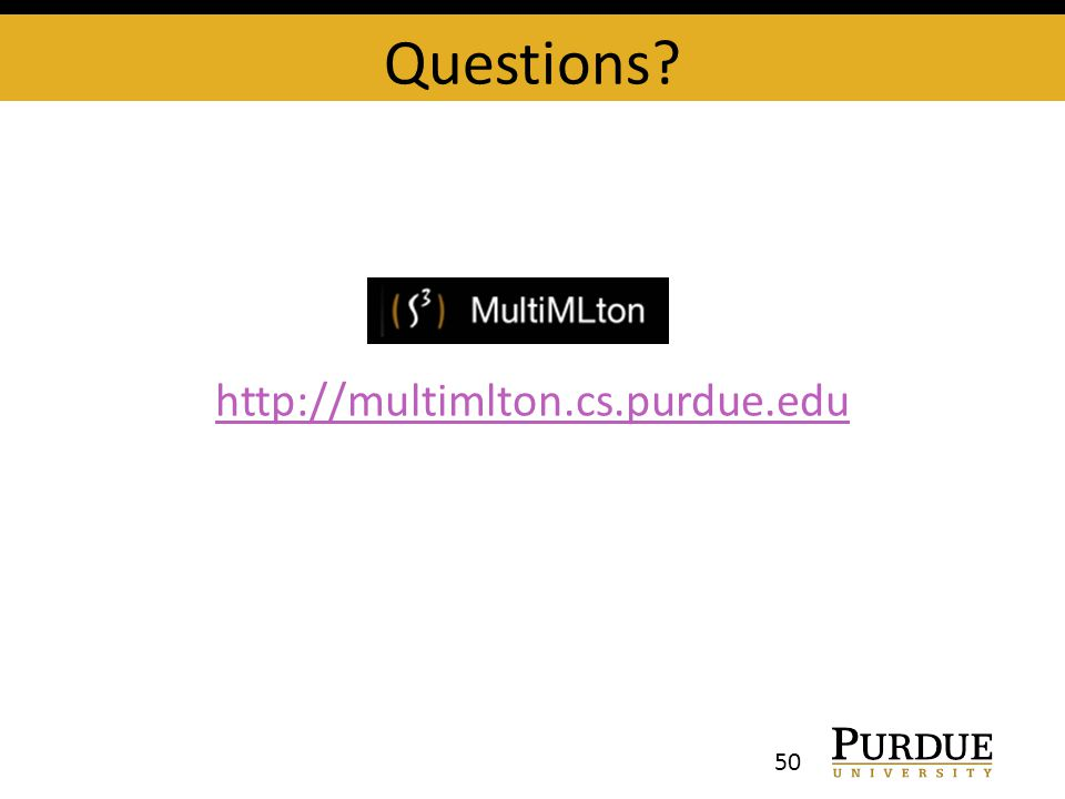 Questions http://multimlton.cs.purdue.edu 50