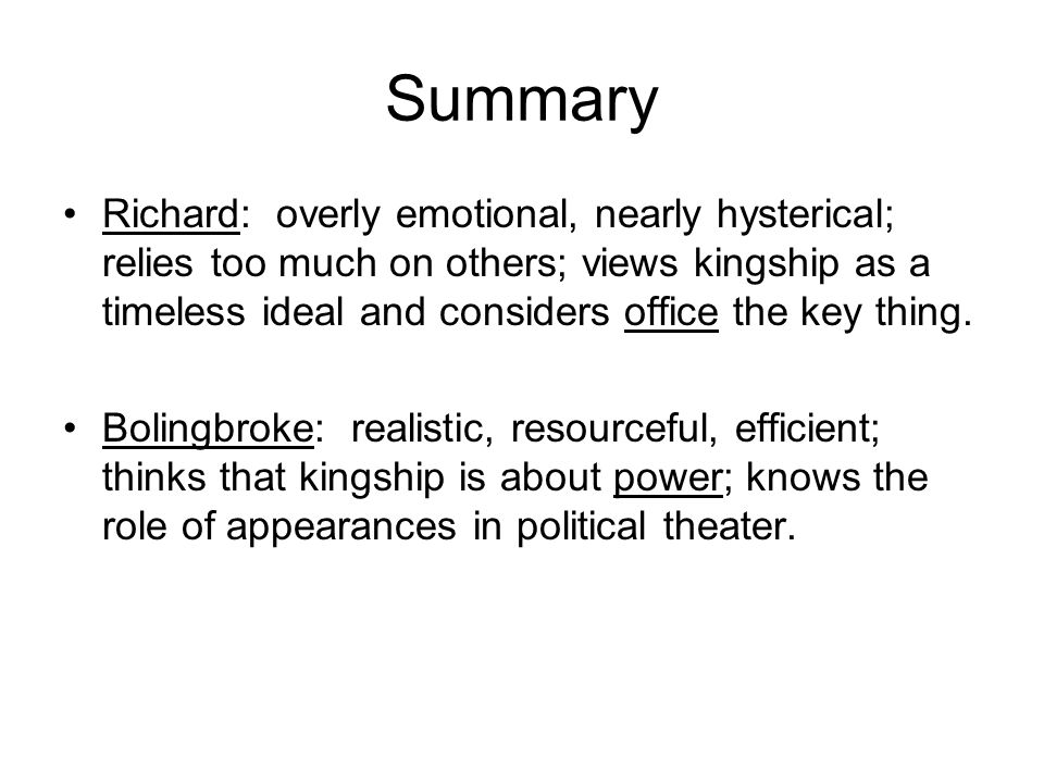 Summary Richard: overly emotional, nearly hysterical; relies too much on others; views kingship as a timeless ideal and considers office the key thing.