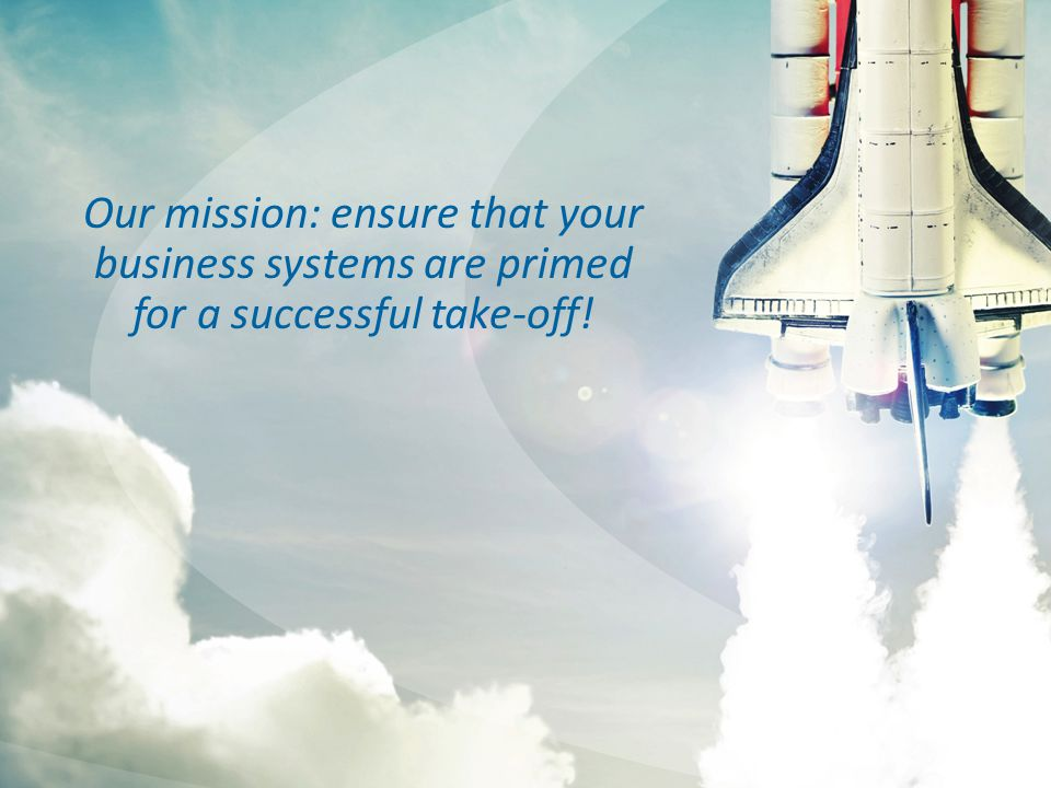 Our mission: ensure that your business systems are primed for a successful take-off!