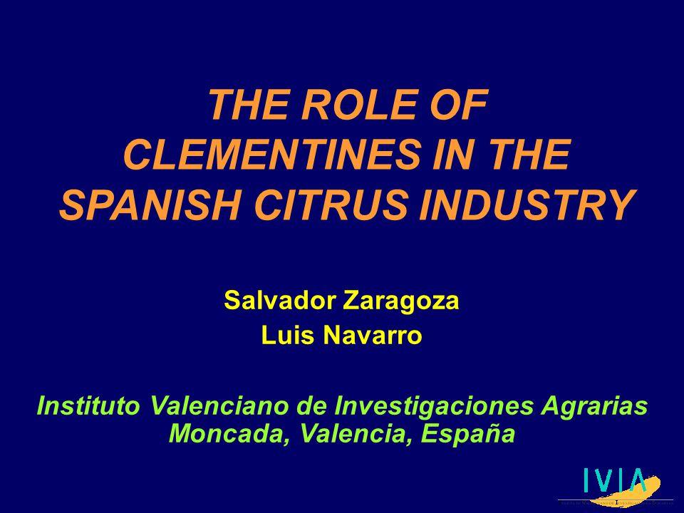 THE ROLE OF CLEMENTINES IN THE SPANISH CITRUS INDUSTRY Salvador Zaragoza Luis Navarro Instituto Valenciano de Investigaciones Agrarias Moncada, Valenc