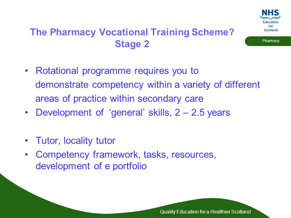 Quality Education for a Healthier Scotland Pharmacy The Pharmacy Vocational Training Scheme.