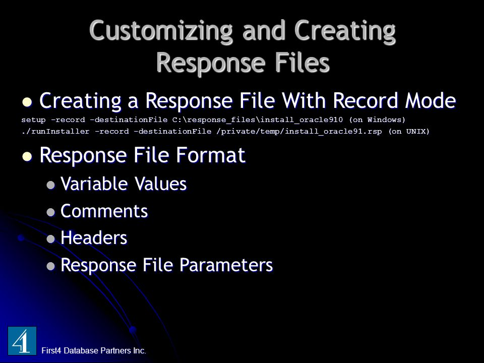 Customizing and Creating Response Files First4 Database Partners Inc. Creating a Response File With Record Mode Creating a Response File With Record M