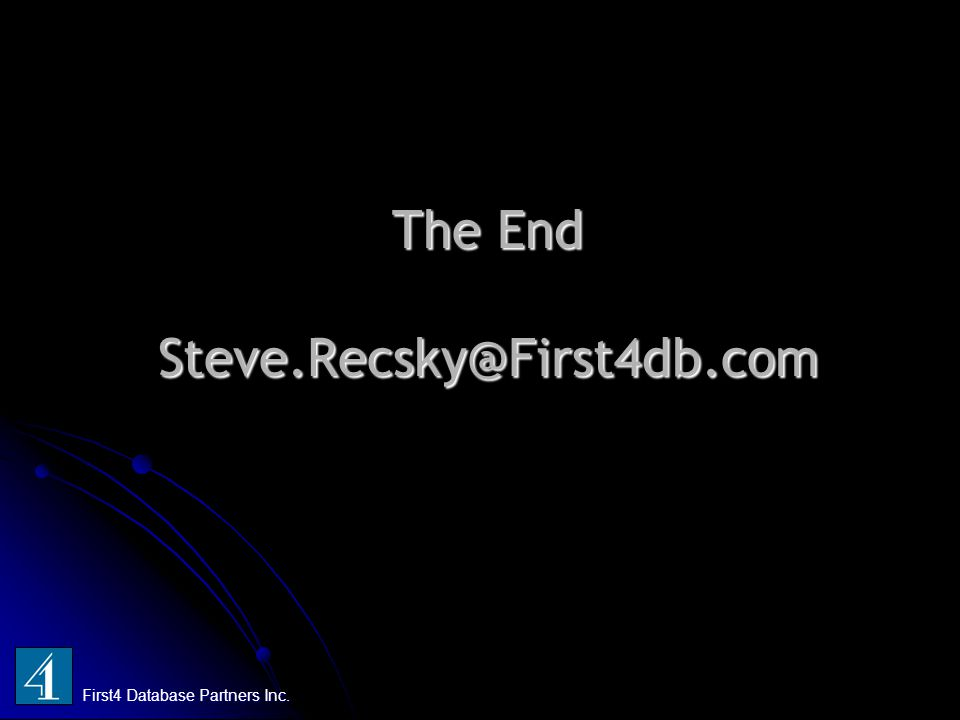 The End Steve.Recsky@First4db.com First4 Database Partners Inc.