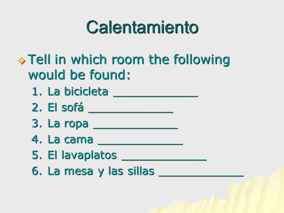 Calentamiento  Tell in which room the following would be found: 1.La bicicleta ____________ 2.El sofá ____________ 3.La ropa ____________ 4.La cama _