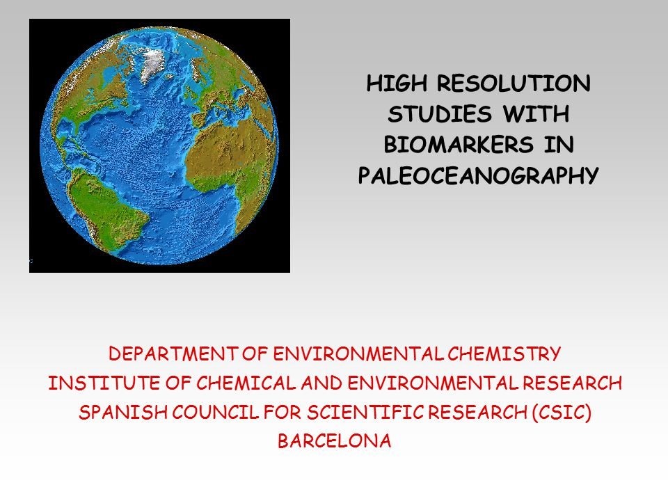 HIGH RESOLUTION STUDIES WITH BIOMARKERS IN PALEOCEANOGRAPHY DEPARTMENT OF ENVIRONMENTAL CHEMISTRY INSTITUTE OF CHEMICAL AND ENVIRONMENTAL RESEARCH SPA